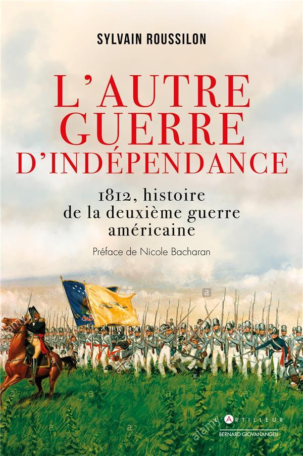 L'AUTRE GUERRE D'INDEPENDANCE - 1812, HISTOIRE DE LA DEUXIEME GUERRE AMERICAINE ROUSSILLON SYLVAIN EDITIONS DU TOUCAN