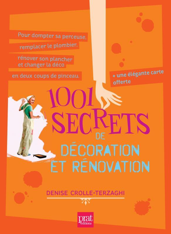 1001 SECRETS DE DECORATION ET RENOVATION CROLLE TERZAGHI Prat