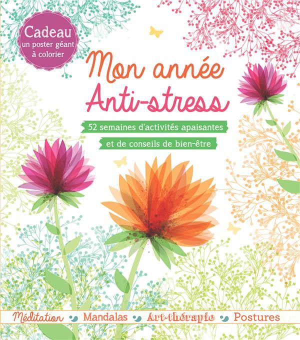 MON ANNEE ANTI-STRESS - 52 SEMAINES D'ACTIVITES APAISANTES ET DE CONSEILS DE BIEN ETRE