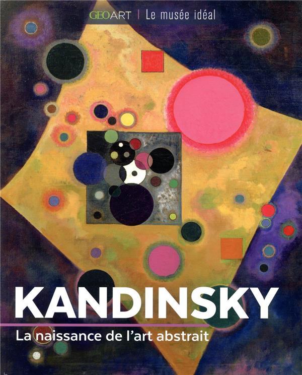 KANDINSKY  -  LA NAISSANCE DE L'ART ABSTRAIT GIRARD-LAGORCE S. FEMME ACTUELLE