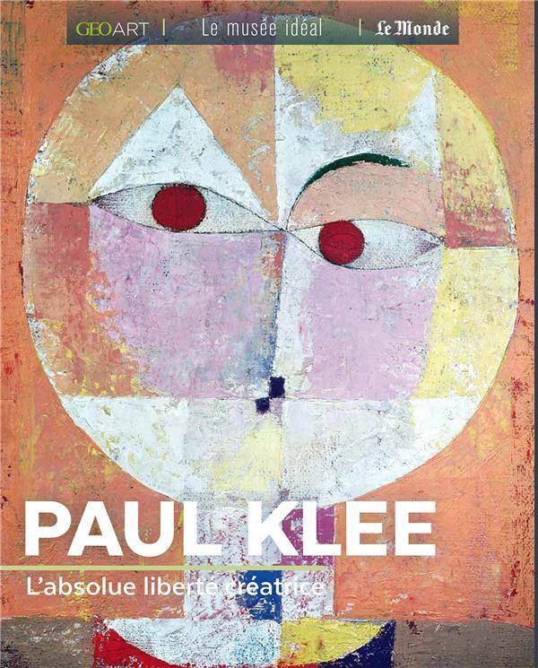 PAUL KLEE  -  L'ABSOLUE LIBERTE CREATRICE GIRARD-LAGORCE S. FEMME ACTUELLE