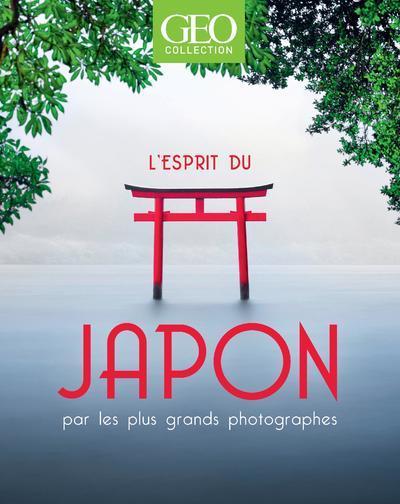 L'ESPRIT DU JAPON - PAR LES PLUS GRANDS PHOTOGRAPHES - GEO COLLECTION