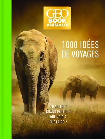 GEOBOOK  -  ANIMAUX  -  1000 IDEES DE VOYAGE (EDITION 2020) HAFS ZAHIA FEMME ACTUELLE