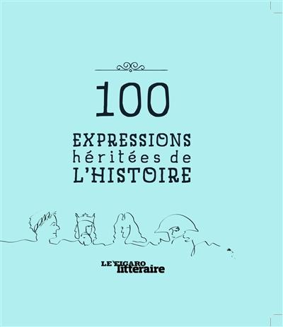 100 EXPRESSIONS HERITEES DE L HISTOIRE METTRA MELANIE Le Figaro