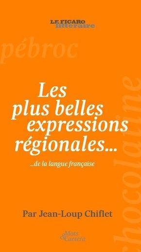 LES PLUS BELLES EXPRESSIONS REGIONALES   HISTOIRES ET ORIGINES CERTIFIEES