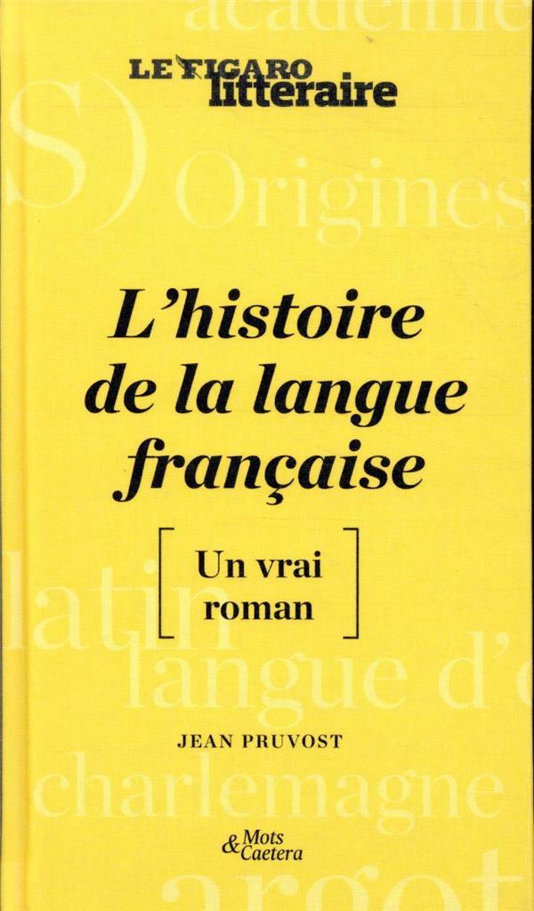 L'HISTOIRE DE LA LANGUE FRANCAISE  -  [UN VRAI ROMAN]