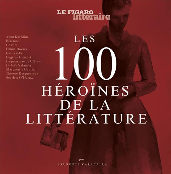 GUIDE FIGARO  -  LES 100 HEROINES DE LA LITTERATURE