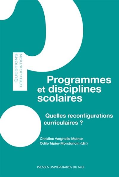 PROGRAMMES ET DISCIPLINES SCOLAIRES - QUELLES RECONFIGURATIONS CURRICULAIRES ?