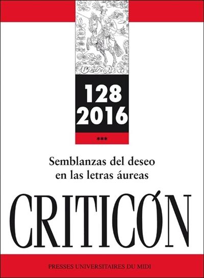SEMBLANZAS DEL DESEO EN LAS LETRAS AUREAS - (REVUE CRITICON N  128)
