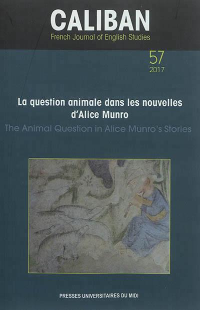 LA QUESTION ANIMALE DANS LES NOUVELLES D'ALICE MUNRO - THE ANIMAL QUESTION IN ALICE MUNRO'S STORIES