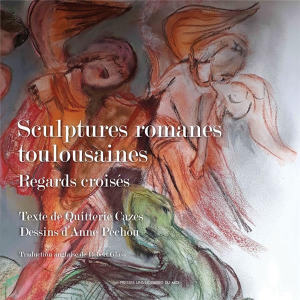 SCULPTURES ROMANES TOULOUSAINES. REGARDS CROISES