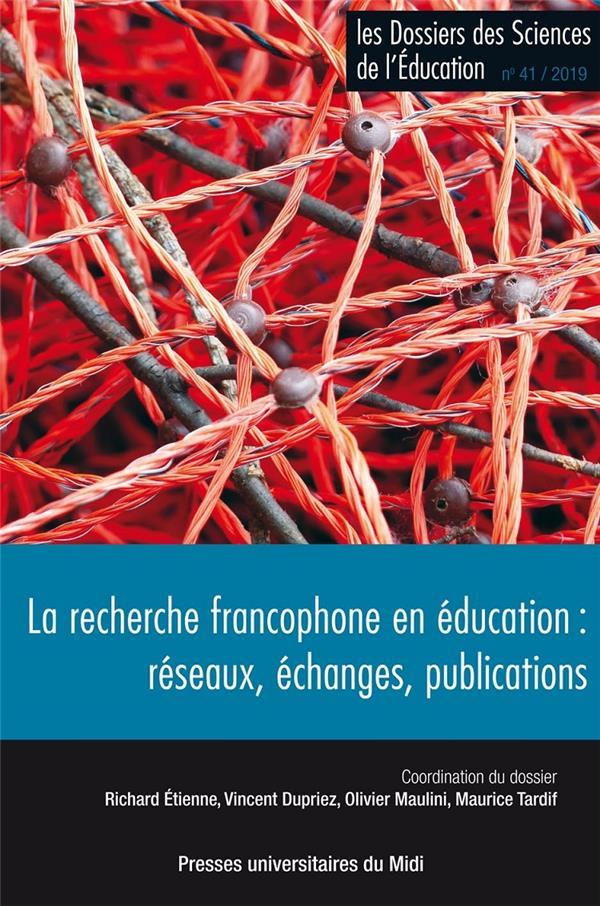 LA RECHERCHE FRANCOPHONE EN EDUCATION : RESEAUX, ECHANGES, PUBLICATIONS