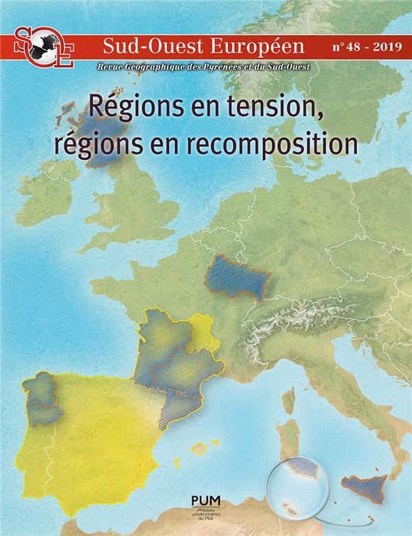 REGIONS EN TENSION, REGIONS EN RECOMPOSITION     LE SUD OUEST EUROPEEN EN PERSPECTIVE