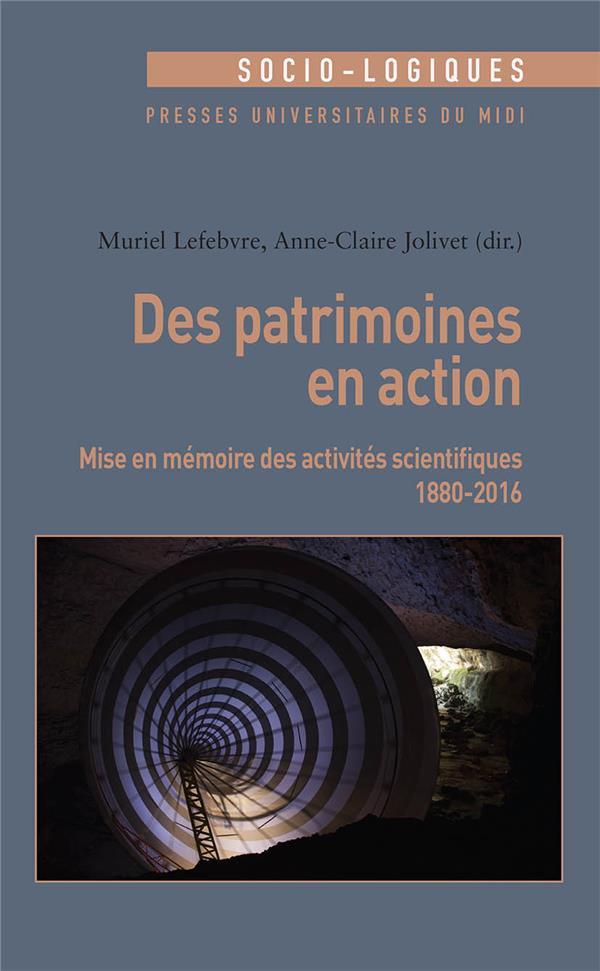 DES PATRIMOINES EN ACTION - MISE EN MEMOIRE DES ACTIVITES SCIENTIFIQUES (1880-2016)