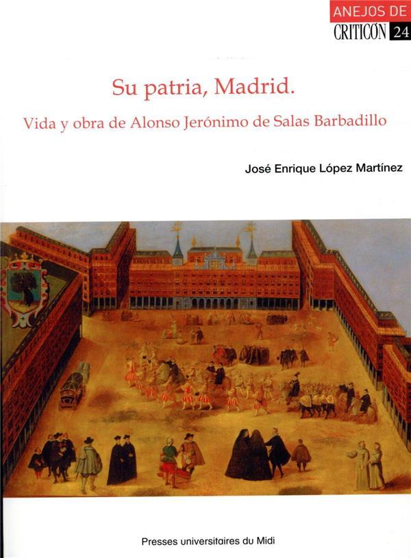 SU PATRIA, MADRID  -  VIDA Y OBRA DE ALONSO JERóNIMO DE SALAS BARBADILLO