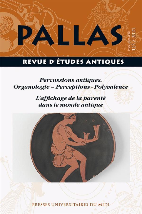 REVUE PALLAS N.115  -  PERCUSSIONS ANTIQUES : ORGANOLOGIE, PERCEPTIONS, POLYVALENCE  -  L'AFFICHAGE DE LA PARENTE DANS LE MONDE ANTIQUE