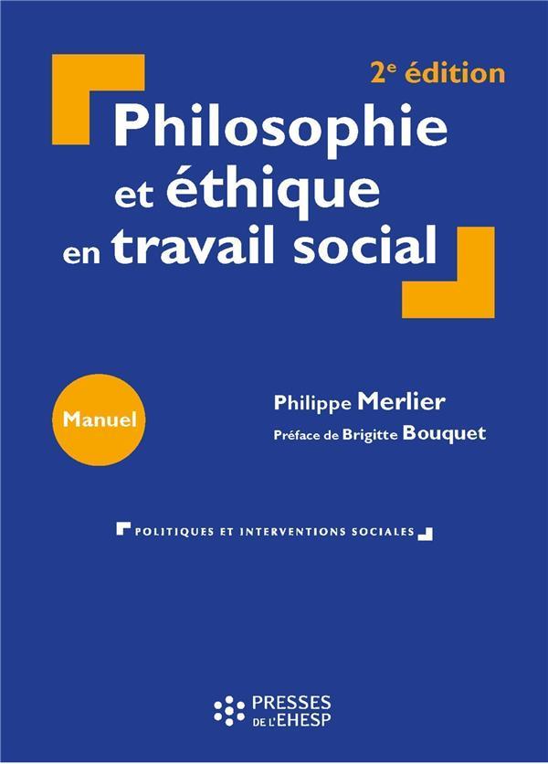 PHILOSOPHIE ET ETHIQUE EN TRAVAIL SOCIAL (2E EDITION)