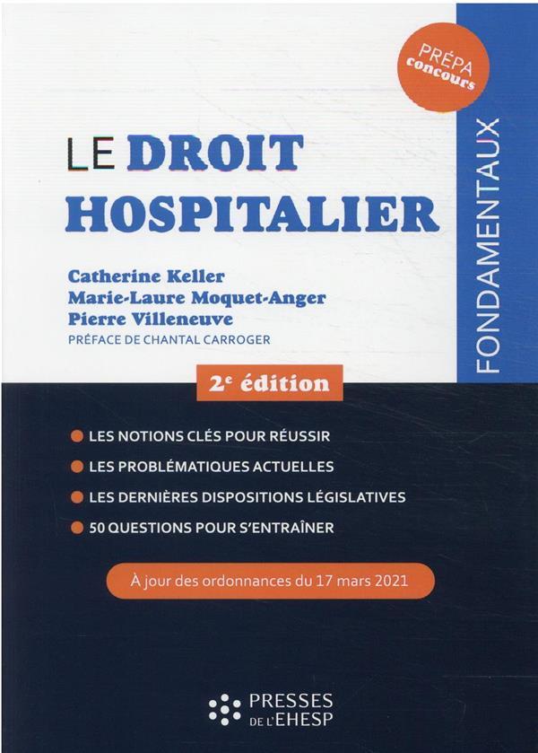 LE DROIT HOSPITALIER : LES NOTIONS CLES POUR REUSSIR, LES PROBLEMATIQUES ACTUELLES, LES DERNIERES DISPOSITIONS LEGISLATIVES, 50 QUESTIONS POUR S'ENTRAINER