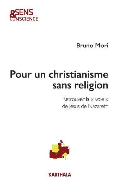 POUR UN CHRISTIANISME SANS RELIGION : RETROUVER LA VOIE DE JESUS DE NAZARETH