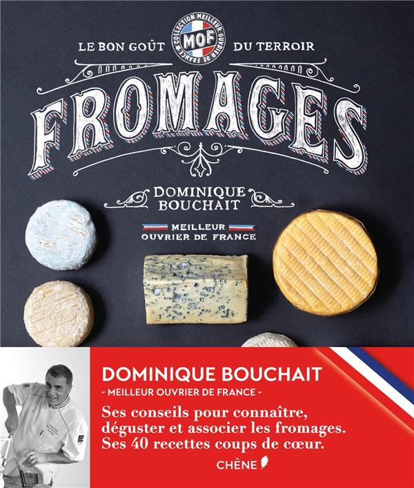 FROMAGES - LE GOUT DES TERROIRS DOMINIQUE BOUCHAIT LE CHENE