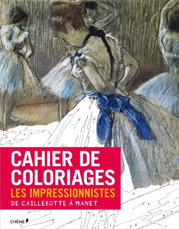 CAHIER DE COLORIAGES LES IMPRESSIONNISTES : DE CAILLEBOTTE A MANET XXX Chêne
