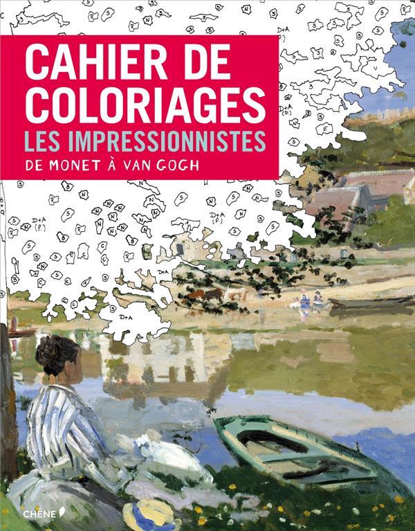 CAHIER DE COLORIAGES LES IMPRESSIONNISTES : DE MONET A VAN GOGH XXX Chêne
