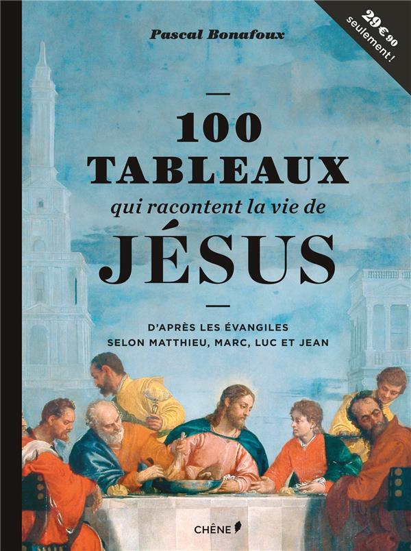 100 TABLEAUX QUI RACONTENT LA VIE DE JESUS BONAFOUX PASCAL Chêne
