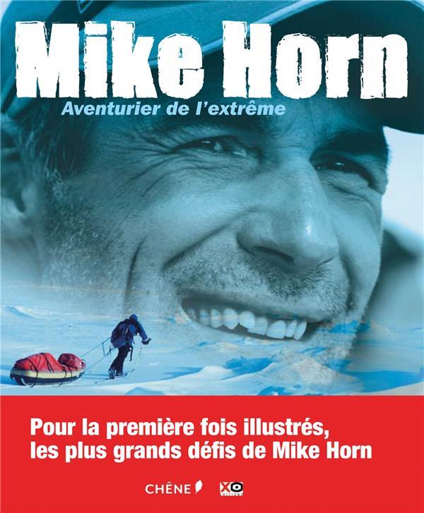 MIKE HORN, AVENTURIER DE L'EXTREME Horn Mike Chêne
