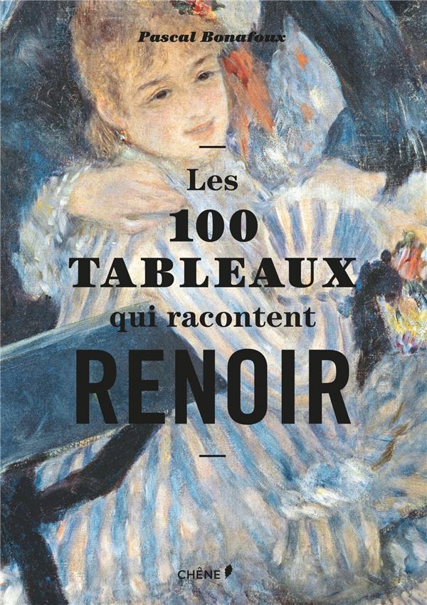 LES 100 TABLEAUX QUI RACONTENT RENOIR BONAFOUX PASCAL LE CHENE