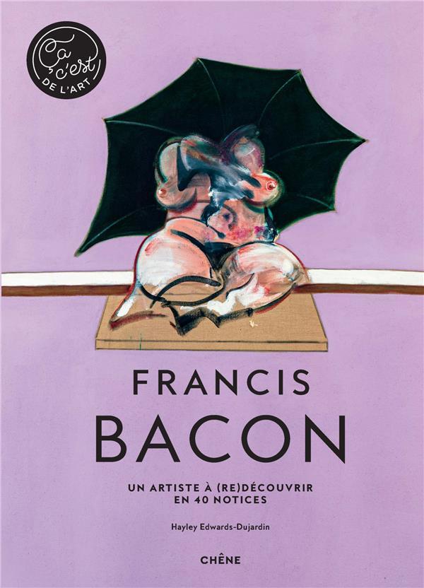 FRANCIS BACON  -  UN ARTISTE A (RE)DECOUVRIR EN 40 NOTICES