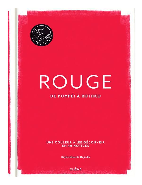 ROUGE : DE POMPEI A ROTHKO HAYLEY-JANE EDWARDS- LE CHENE