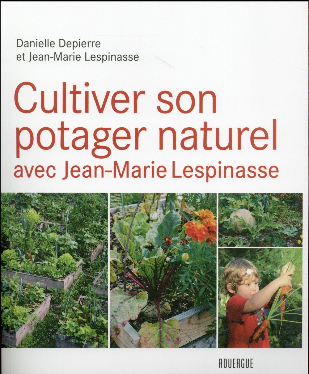 CULTIVER SON POTAGER NATUREL AVEC JEAN-MARIE LESPINASSE Lespinasse Jean-Marie Rouergue