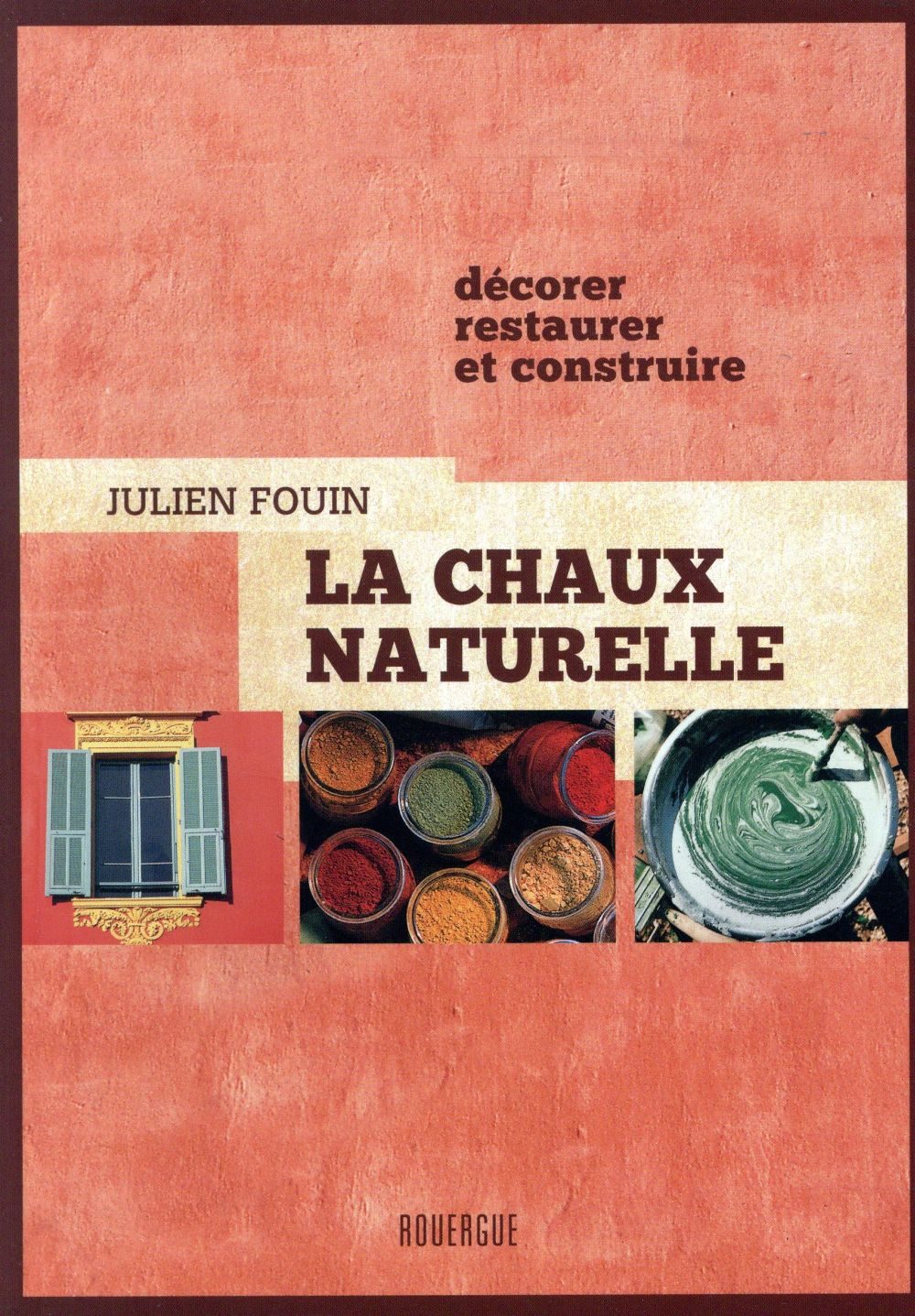 LA CHAUX NATURELLE - DECORER, RESTAURER ET CONSTRUIRE FOUIN ROUERGUE