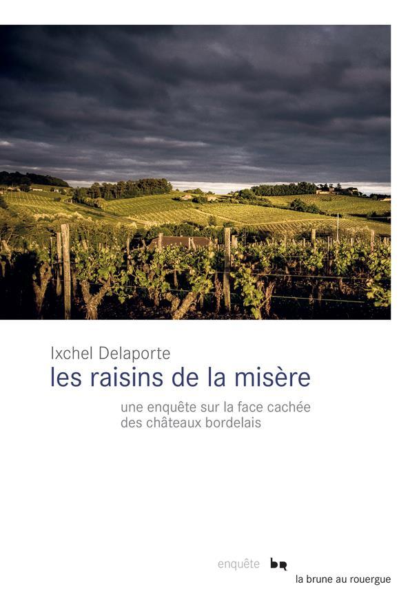 LES RAISINS DE LA MISERE - UNE ENQUETE SUR LA FACE CACHEE DES CHATEAUX BORDELAIS