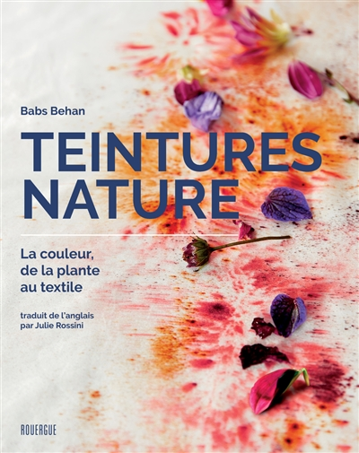 Teintures Nature - La Couleur, De La Plante Au Textile BABS BEHAN ROUERGUE