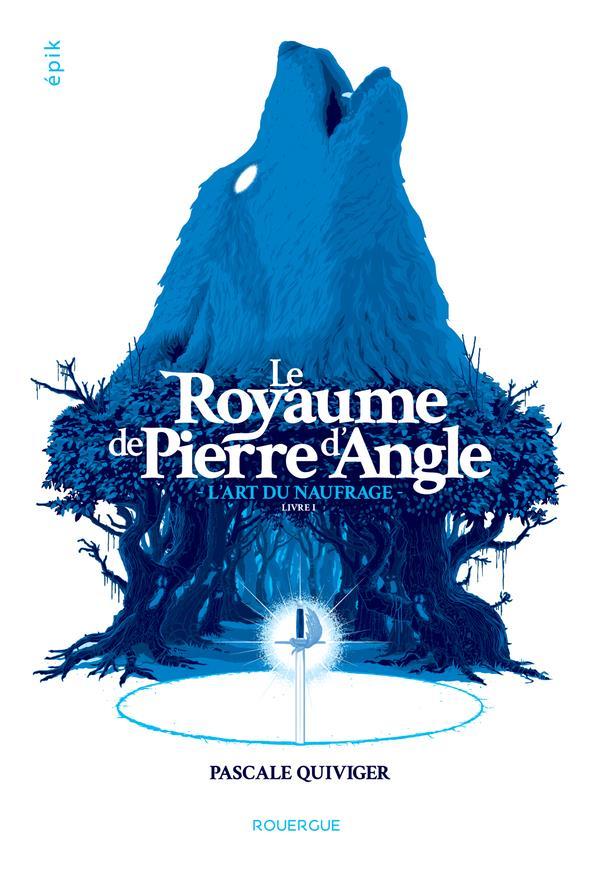 LE ROYAUME DE PIERRE D'ANGLE T.1  -  L'ART DU NAUFRAGE