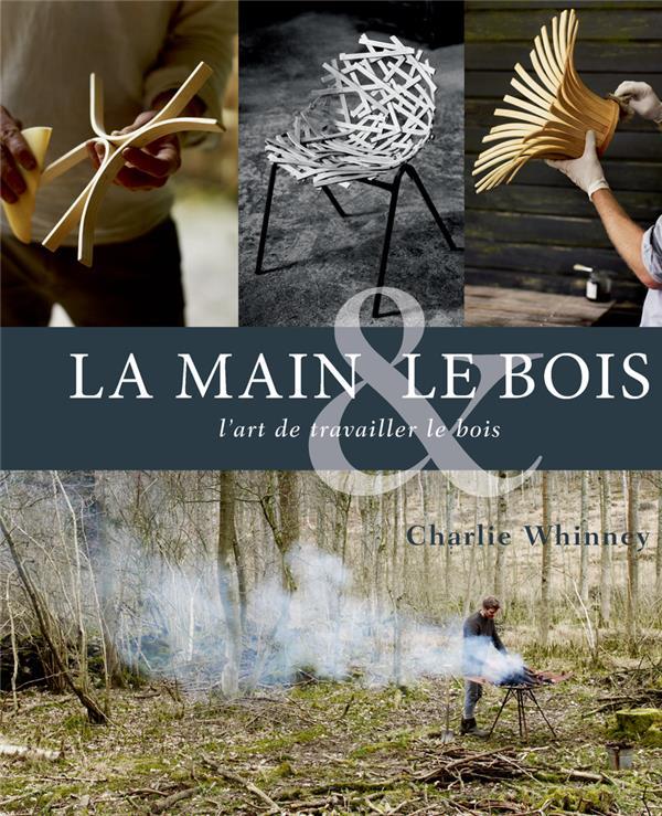Main Et Le Bois (la) - L'art De Travailler Le Bois CHARLIE WHINNEY ROUERGUE
