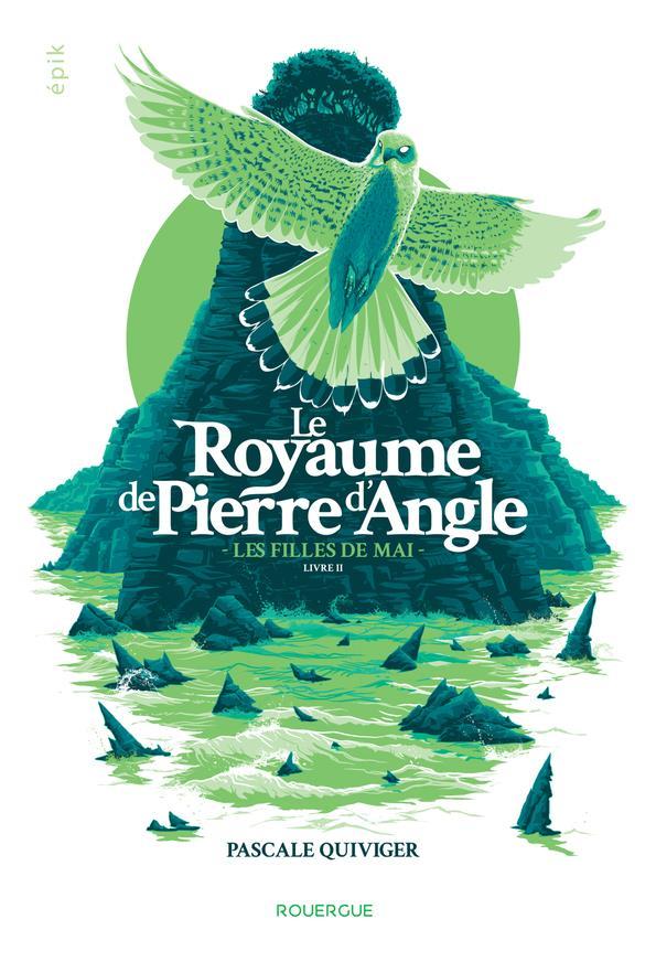 LE ROYAUME DE PIERRE D'ANGLE T.2  -  LES FILLES DE MAI QUIVIGER PASCALE ROUERGUE