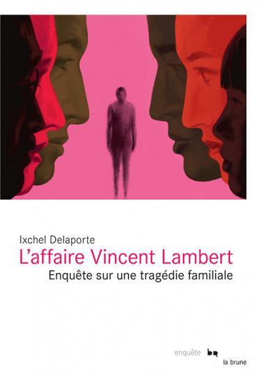 L'AFFAIRE VINCENT LAMBERT  -  ENQUETE SUR UNE TRAGEDIE FAMILIALE