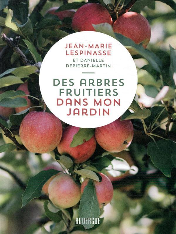 DES ARBRES FRUITIERS DANS MON JARDIN LESPINASSE, JEAN-MARIE  ROUERGUE