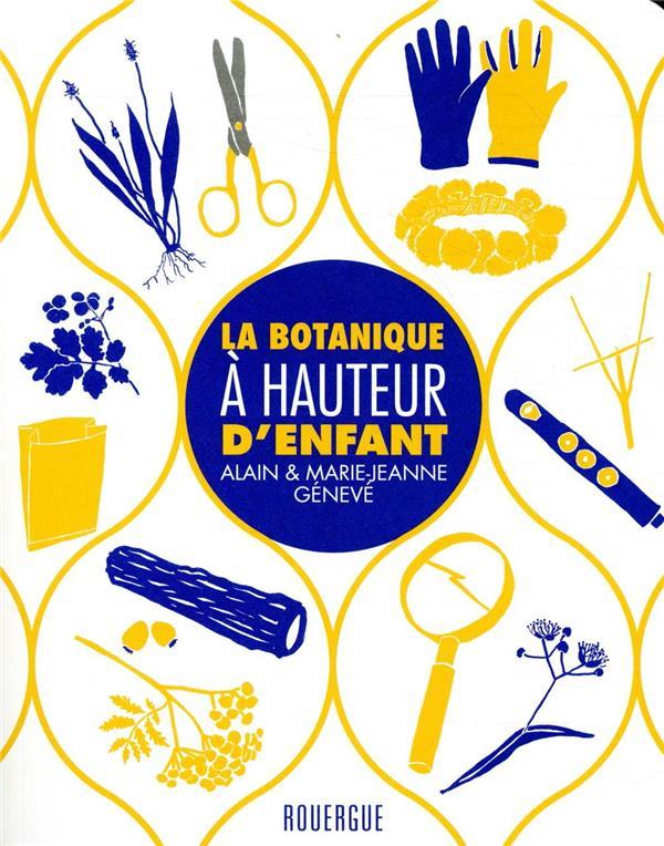 LA BOTANIQUE A HAUTEUR D'ENFANT GENEVE, ALAIN  ROUERGUE