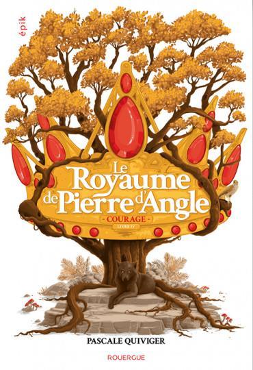 LE ROYAUME DE PIERRE D'ANGLE (TOME 4) - COURAGE