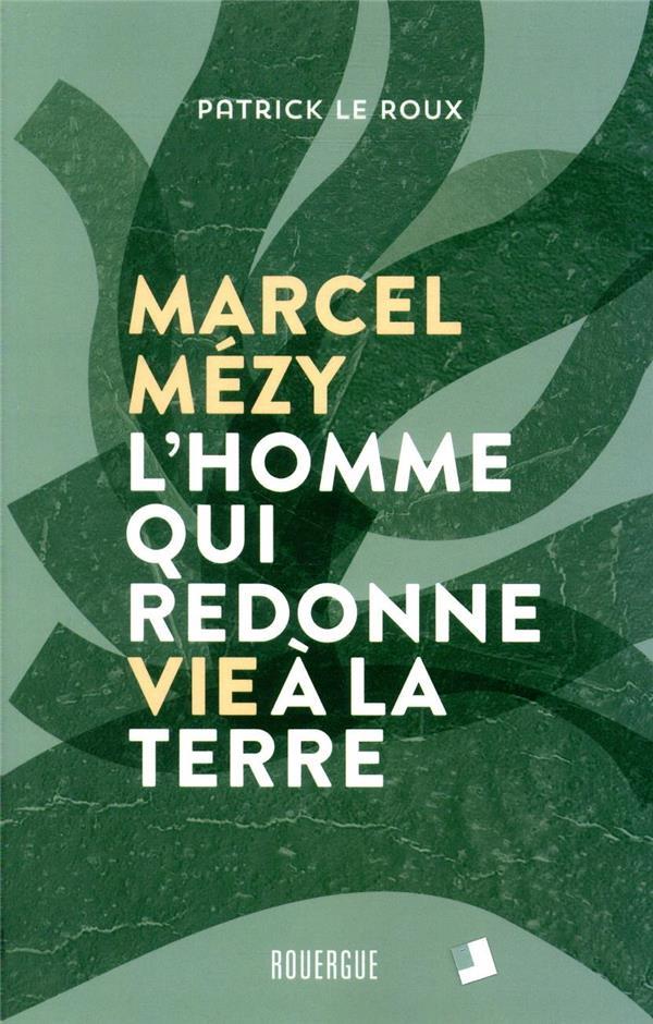 MARCEL MEZY, L'HOMME QUI REDONNE VIE A LA TERRE