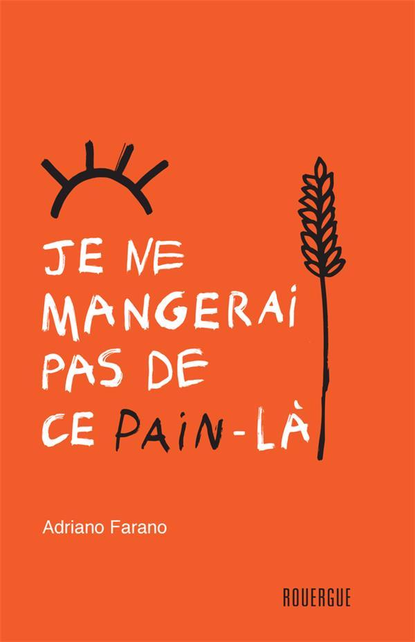 JE NE MANGERAI PAS DE CE PAIN-LA FARANO/DEMELIN ROUERGUE