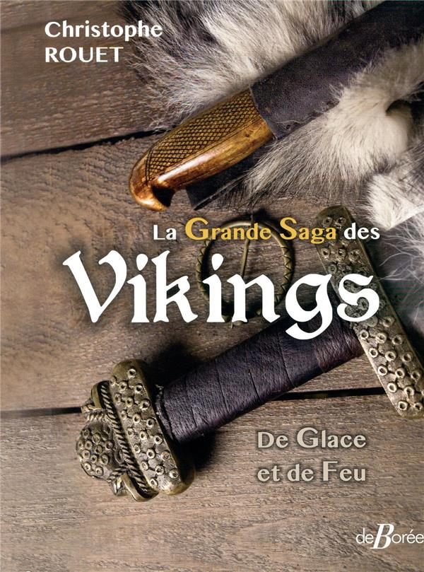 LA GRANDE SAGA DES VIKINGS  -  DE GLACE ET DE FEU ROUET CHRISTOPHE DE BOREE