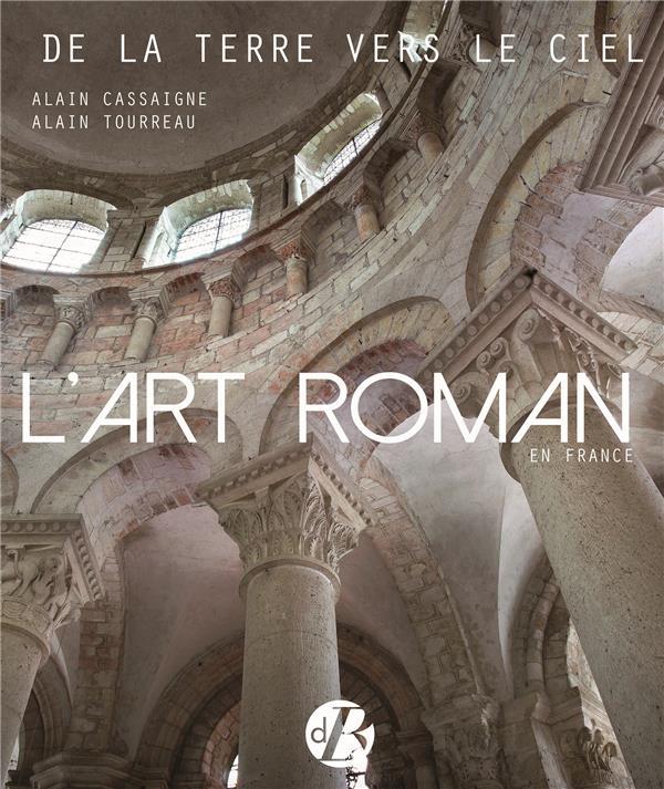L'ART ROMAN EN FRANCE - DE LA TERRE VERS LE CIEL