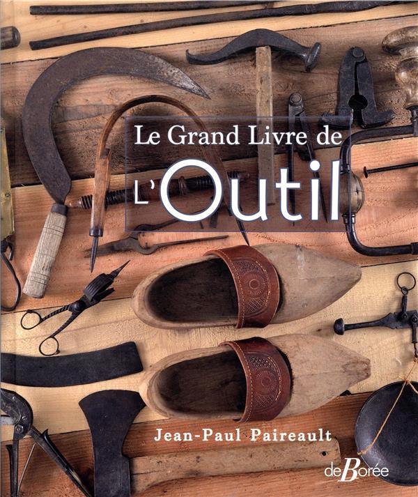LE GRAND LIVRE DE L'OUTIL PAIREAULT JEAN-PAUL DE BOREE