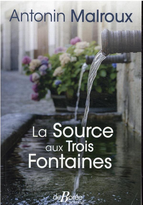 LA SOURCE AUX TROIS FONTAINES MALROUX ANTONIN DE BOREE