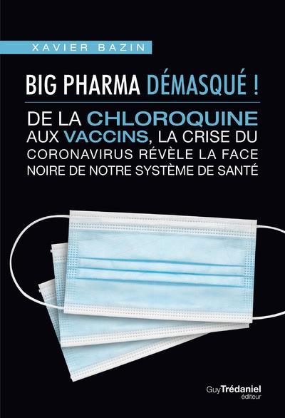 BIG PHARMA DEMASQUE ! DE LA CHLOROQUINE AUX VACCINS, LA FACE NOIRE DE NOTRE SYSTEME DE SANTE BAZIN/MENAT TREDANIEL