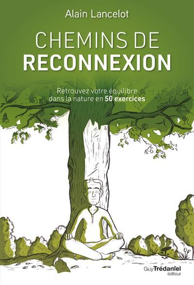 CHEMINS DE RECONNEXION : RETROUVEZ VOTRE EQUILIBRE DANS LA NATURE EN 50 EXERCICES LANCELOT/MEHL TREDANIEL